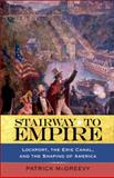Stairway to Empire : Lockport, the Erie Canal, and the Shaping of America, McGreevy, Patrick, 1438425279