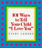 "101 Ways to Tell Your Child ""I Love You"", Lansky, Vicki, 0809245272"