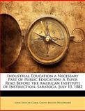 Industrial Education a Necessary Part of Public Education, John Spencer Clark and Calvin Milton Woodward, 1147355274