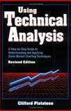 Using Technical Analysis : A Step-by-Step Guide to Understanding and Applying Stock Market Charting Techniques, Pistolese, Clifford, 1557385270