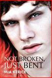 Not Broken, Just Bent, Mia Kerick, 1627985271