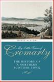 My Little Town of Cromarty : The History of a Northern Scottish Town, Alston, David, 1841585270