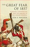 The Great Fear Of 1857 : Rumours, Conspiracies and the Making of the Indian Uprising, Wagner, Kim A., 1906165270