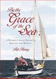 By the Grace of the Sea : A Woman's Solo Odyssey Around the World, Henry, Pat, 0071355278