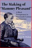 The Making of Mammy Pleasant : A Black Entrepreneur in Nineteenth-Century San Francisco, Hudson, Lynn M., 0252075277
