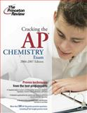 Cracking the AP Chemistry Exam 2006-2007, Paul Foglino and Princeton Review Staff, 0375765271
