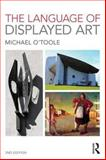The Language of Displayed Art, O'Toole, Michael, 0415595274
