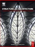 Structure As Architecture : A source book for architects and structural Engineers, Charleson, Andrew, 0750665270