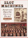 The Slot Machines : A Pictorial History of the First 100 Years, Fey, Marshall, 0962385271