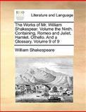 The Works of Mr William Shakespear Volume the Ninth Containing, Romeo and Juliet Hamlet Othello and a Glossary Volume 9, William Shakespeare, 1170015271