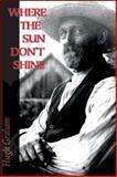 Where the Sun Don't Shine 9781550965278