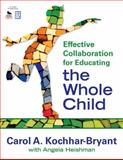 Effective Collaboration for Educating the Whole Child, Heishman, Angela, 1412965276