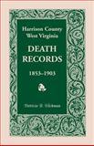 Harrison County, West Virginia, Death Records, 1853-1903, Patricia B. Hickman, 1556135270