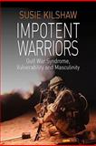 Impotent Warriors : Perspectives on Gulf War Syndrome, Vulnerability and Masculinity, Kilshaw, Susie, 1845455274