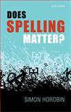 Does Spelling Matter?, Horobin, Simon, 0199665281