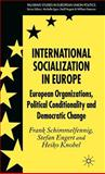 International Socialization in Europe : European Organizations, Political Conditionality and Democratic Change, Frank Schimmelfennig, Stefan Engert, Heiko Knobel, 0230005284