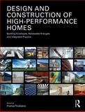 Design and Construction of High-Performance Homes : Building Envelopes, Renewable Energies and Integrated Practice, Trubiano, Franca, 0415615283