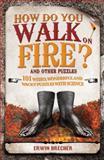 How Do You Walk on Fire?, Erwin Brecher, 1847325289
