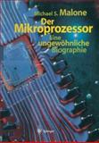 Der Mikroprozessor : Eine Ungewöhnliche Biographie, Malone, Michael S., 3662065282