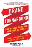 Brand Turnaround : How Brands Gone Bad Returned to Glory and the 7 Game Changers That Made the Difference, Post, Karen, 0071775285
