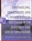 Counseling, Treatment, and Intervention Methods with Juvenile and Adult Offenders, Alexander, Rudolph, Jr., 0830415289
