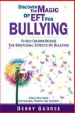 Discover the Magic of EFT for Bullying, Debby Guddee, 1500195286