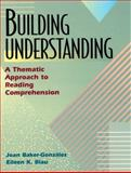Building Understanding : A Thematic Approach to Reading Comprehension, Baker-Gonzalez, Joan and Blau, Eileen K., 0201825287