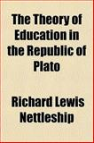 The Theory of Education in the Republic of Plato, Richard Lewis Nettleship, 1152225286