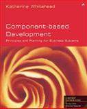 Component-Based Development : Principles and Planning for Business Systems, Whitehead, Katharine, 0201675285
