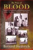 The Price of Blood : History of Repression and Rebellion in Haiti under Dr. Francois Duvalier, 1957-1961, Diederich, Bernard, 155876528X