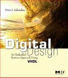 Digital Design : An Embedded Systems Approach Using VHDL, Ashenden, Peter J., 0123695287