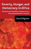 Poverty, Hunger and Democracy in Africa : Potential and Limitations of Democracy in Cementing Multi-Ethnic Societies, Bigman, David, 0230205283