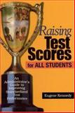 Raising Test Scores for All Students : An Administrator's Guide to Improving Standardized Test Performance, Kennedy, Eugene, 0761945288