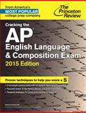 Cracking the AP English Language and Composition Exam, 2015 Edition, Princeton Review, 0804125287
