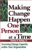 Making Change Happen One Person at a Time : Assessing Change Capacity Wthin Your Organization, Bishop, Charles H., Jr., 0814405282