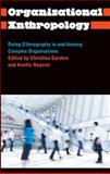 Organisational Anthropology : Doing Ethnography in and among Complex Organisations, , 0745335284