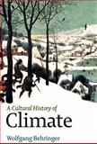 A Cultural History of Climate, Behringer, Wolfgang, 0745645283