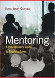 Mentoring : A Practitioner's Guide to Touching Lives, Guptan, Sunil Unny, 0761935282