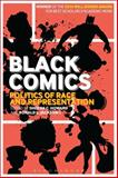 Black Comics : Politics of Race and Representation, , 1441135286