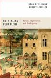 Rethinking Pluralism : Ritual, Experience, and Ambiguity, Seligman, Adam B. and Weller, Robert P., 0199915288