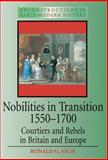 Nobilities in Transition, 1550-1700 : Courtiers and Rebels in Britain and Europe, Asch, Ronald G. and Asch, Ronald, 0340625287