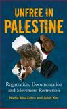 Unfree in Palestine : Registration, Documentation and Movement Restriction, Abu-Zahra, Nadia and Kay, Adah, 0745325289