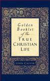 Golden Booklet of the True Christian Life, John Calvin, 0801065283