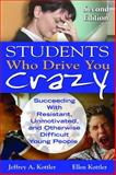 Students Who Drive You Crazy : Succeeding with Resistant, Unmotivated, and Otherwise Difficult Young People, Kottler, Jeffrey A. and Kottler, Ellen I., 1412965284
