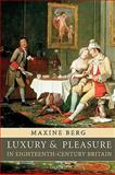 Luxury and Pleasure in Eighteenth-Century Britain, Berg, Maxine, 0199215286