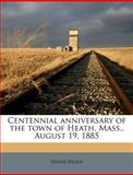 Centennial Anniversary of the Town of Heath, Mass , August 19 1885, Heath Heath, 1149305282
