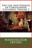 The Life and Voyages of Christopher Columbus, Volume 2, Washington Irving, 1502805286
