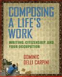 Composing a Life's Work : Writing, Citizenship, and Your Occupation, Carpini, Dominic Delli, 0321105281