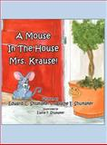 A Mouse in the House Mrs Krause!, Edward C. Shumaker, 1462685285