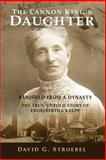 The Cannon King's Daughter : Banished from a Dynasty, the true, untold story of Engelbertha Krupp, David G. Stroebel, 0615465285